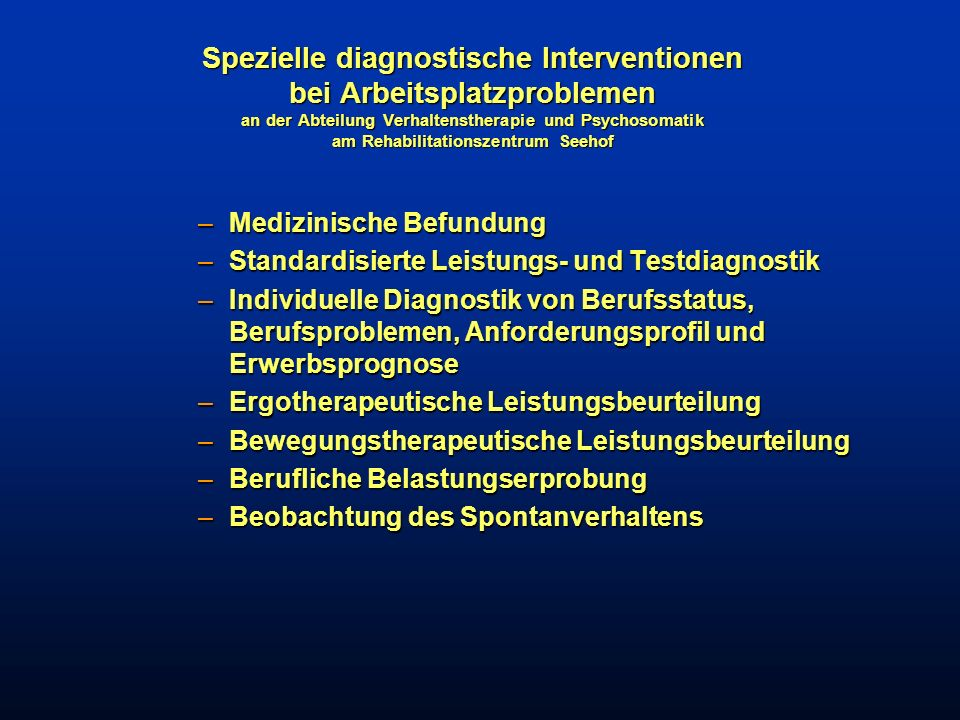Spezielle diagnostische Interventionen bei Arbeitsplatzproblemen an der Abteilung Verhaltenstherapie und Psychosomatik am Rehabilitationszentrum Seeho