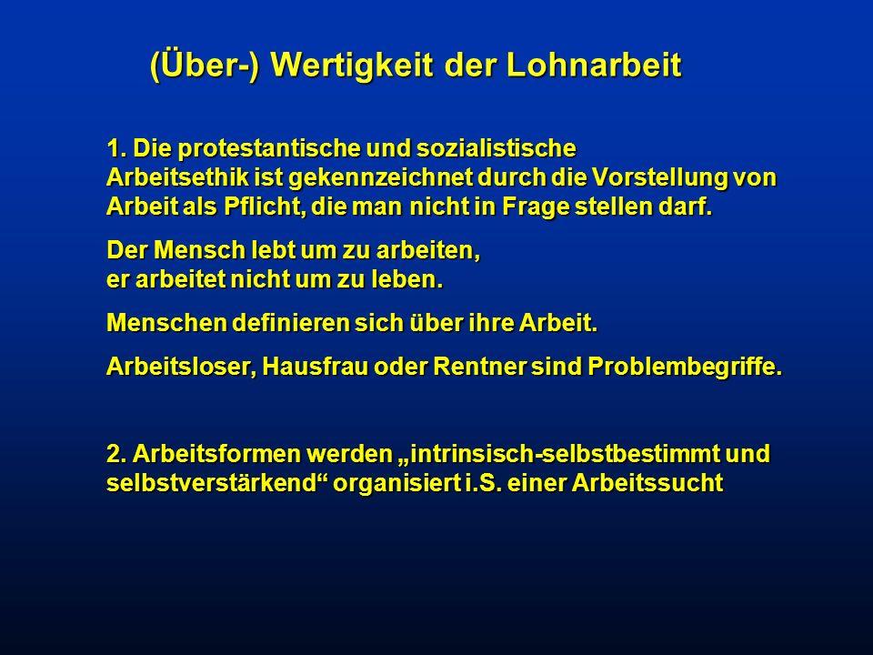 1. Die protestantische und sozialistische Arbeitsethik ist gekennzeichnet durch die Vorstellung von Arbeit als Pflicht, die man nicht in Frage stellen