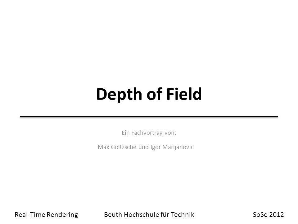 Depth of Field Ein Fachvortrag von: Max Goltzsche und Igor Marijanovic Real-Time RenderingBeuth Hochschule für TechnikSoSe 2012