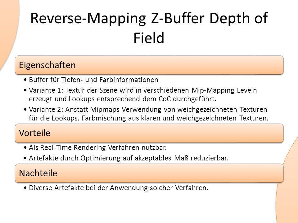 Reverse-Mapping Z-Buffer Depth of Field Eigenschaften Buffer für Tiefen- und Farbinformationen Variante 1: Textur der Szene wird in verschiedenen Mip-Mapping Leveln erzeugt und Lookups entsprechend dem CoC durchgeführt.