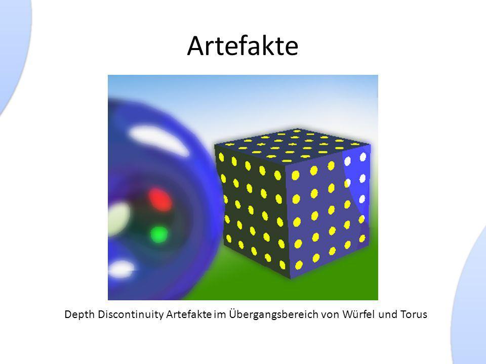 Artefakte Depth Discontinuity Artefakte im Übergangsbereich von Würfel und Torus