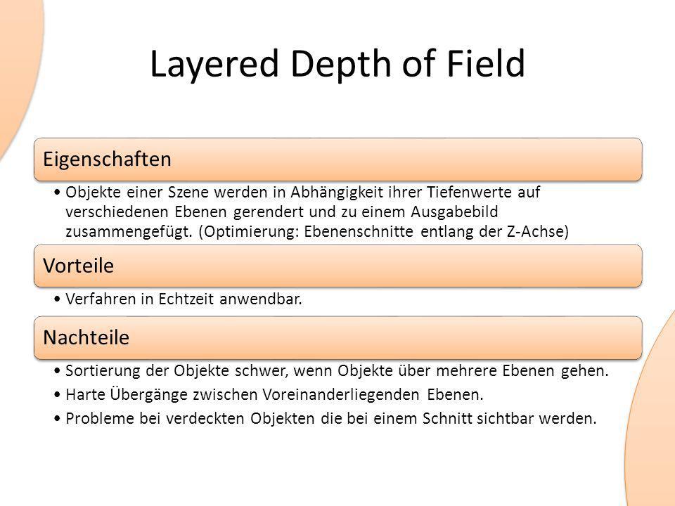 Layered Depth of Field Eigenschaften Objekte einer Szene werden in Abhängigkeit ihrer Tiefenwerte auf verschiedenen Ebenen gerendert und zu einem Ausgabebild zusammengefügt.