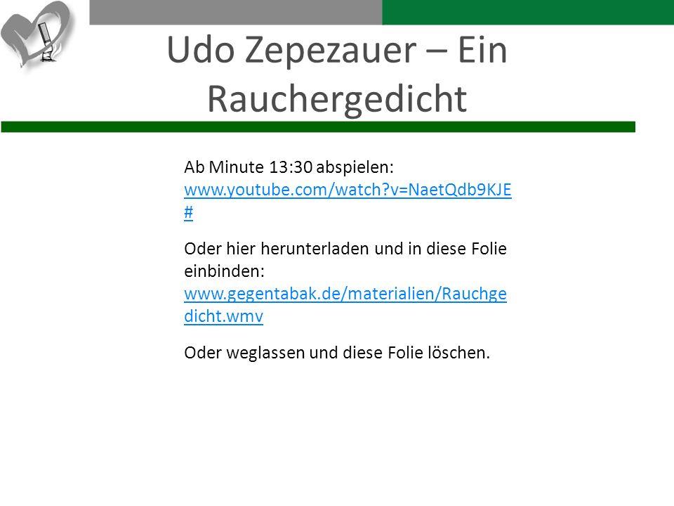 Udo Zepezauer – Ein Rauchergedicht Ab Minute 13:30 abspielen: www.youtube.com/watch?v=NaetQdb9KJE # www.youtube.com/watch?v=NaetQdb9KJE # Oder hier he