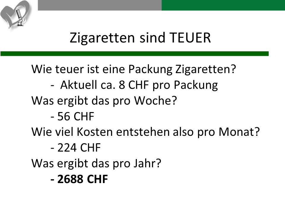 Zigaretten sind TEUER Wie teuer ist eine Packung Zigaretten? - Aktuell ca. 8 CHF pro Packung Was ergibt das pro Woche? - 56 CHF Wie viel Kosten entste