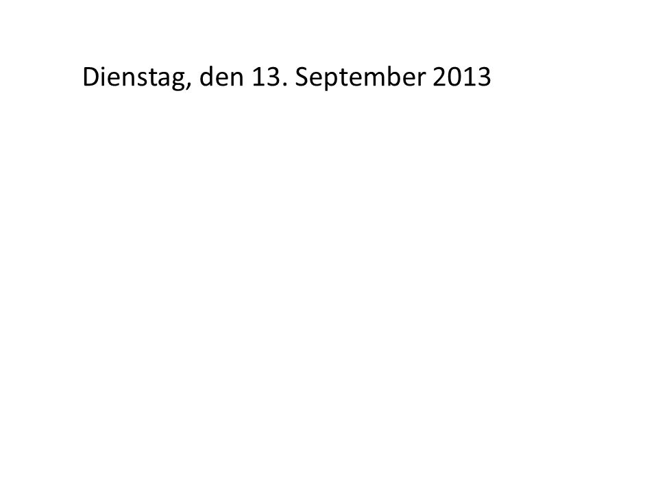 Dienstag, den 13. September 2013