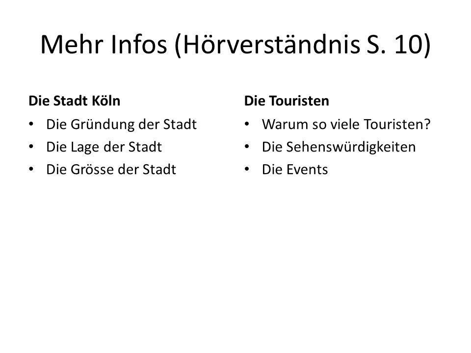 Mehr Infos (Hörverständnis S. 10) Die Stadt Köln Die Gründung der Stadt Die Lage der Stadt Die Grösse der Stadt Die Touristen Warum so viele Touristen