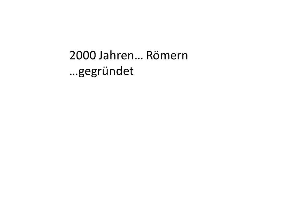 2000 Jahren… Römern …gegründet