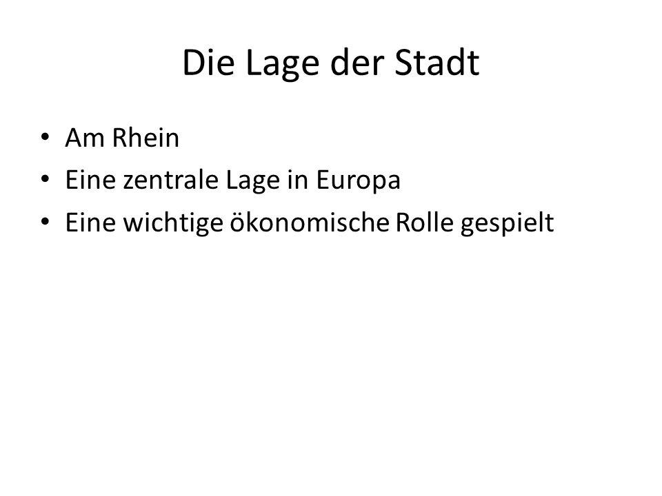 Die Lage der Stadt Am Rhein Eine zentrale Lage in Europa Eine wichtige ökonomische Rolle gespielt