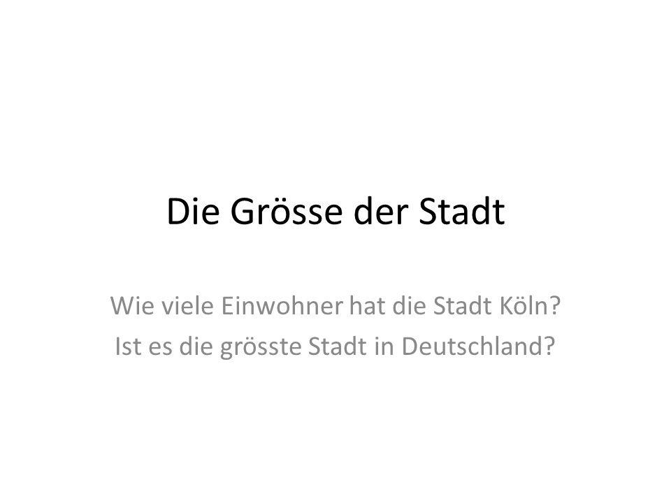 Die Grösse der Stadt Wie viele Einwohner hat die Stadt Köln? Ist es die grösste Stadt in Deutschland?