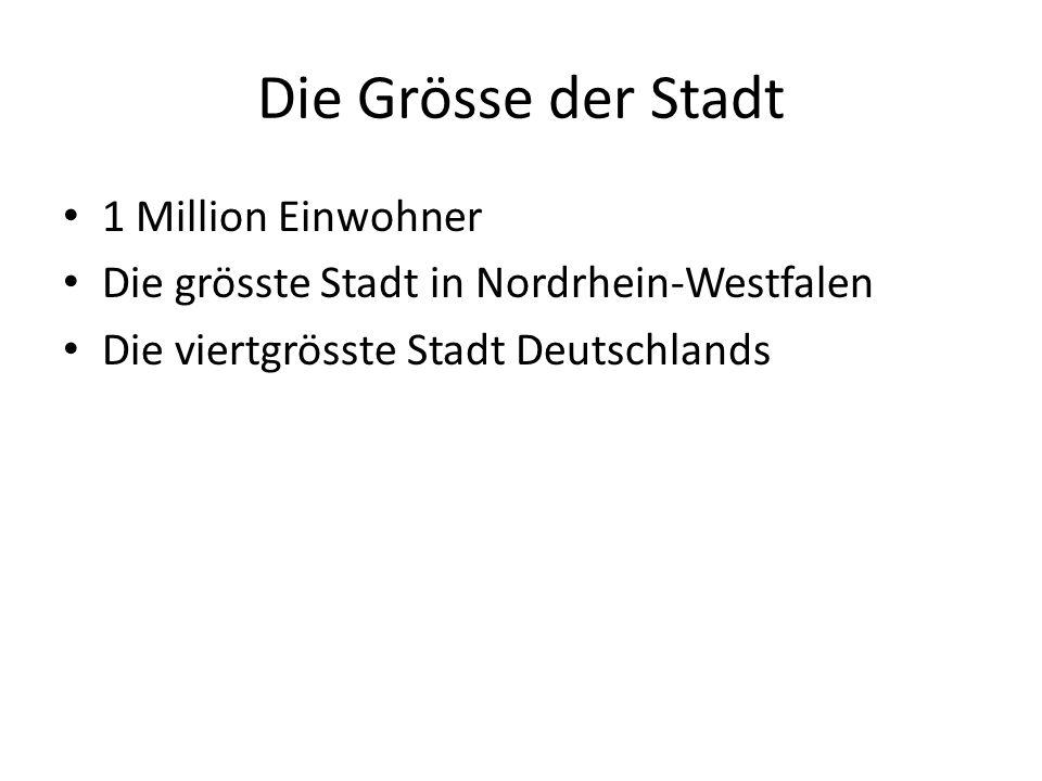 Die Grösse der Stadt 1 Million Einwohner Die grösste Stadt in Nordrhein-Westfalen Die viertgrösste Stadt Deutschlands