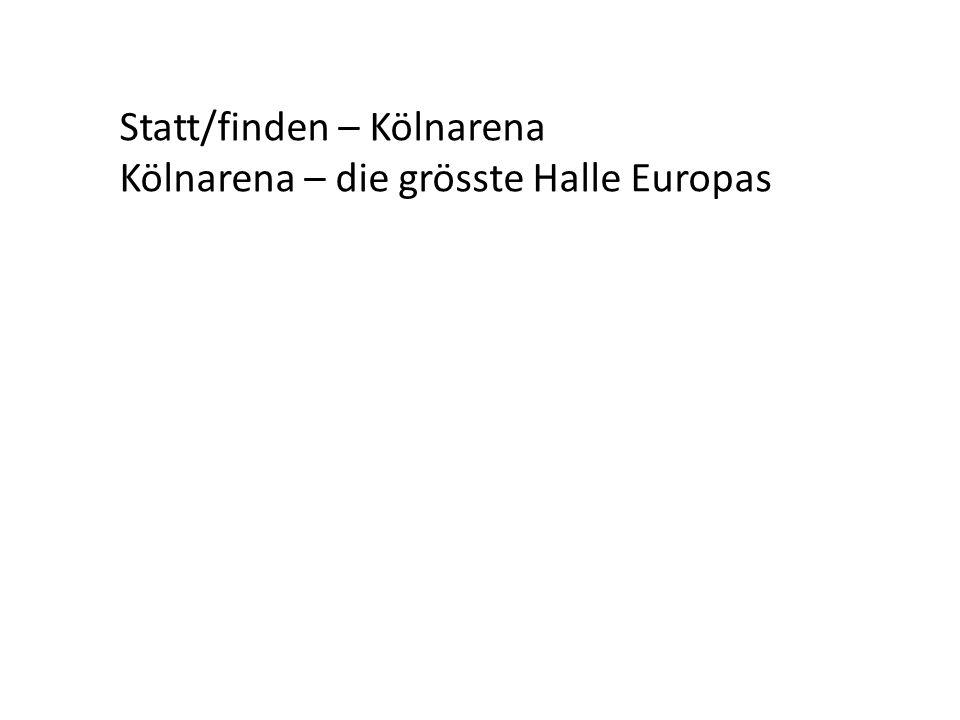Statt/finden – Kölnarena Kölnarena – die grösste Halle Europas