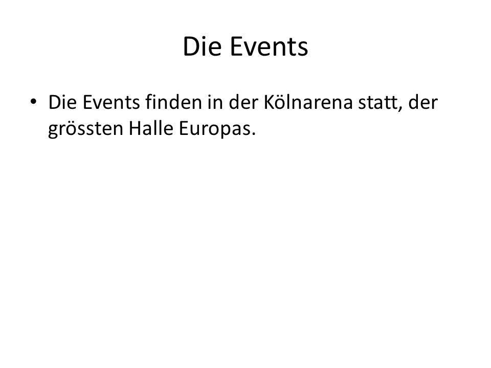 Die Events Die Events finden in der Kölnarena statt, der grössten Halle Europas.