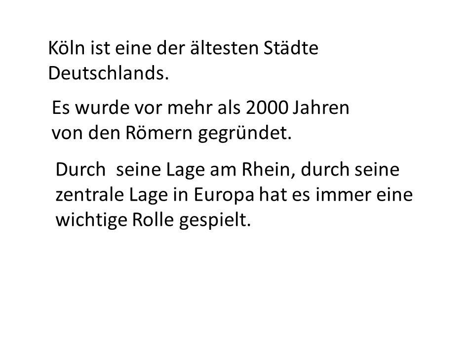 Köln ist eine der ältesten Städte Deutschlands. Es wurde vor mehr als 2000 Jahren von den Römern gegründet. Durch seine Lage am Rhein, durch seine zen