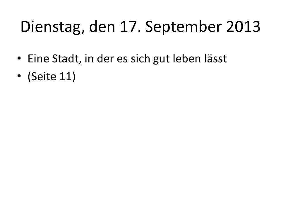 Dienstag, den 17. September 2013 Eine Stadt, in der es sich gut leben lässt (Seite 11)