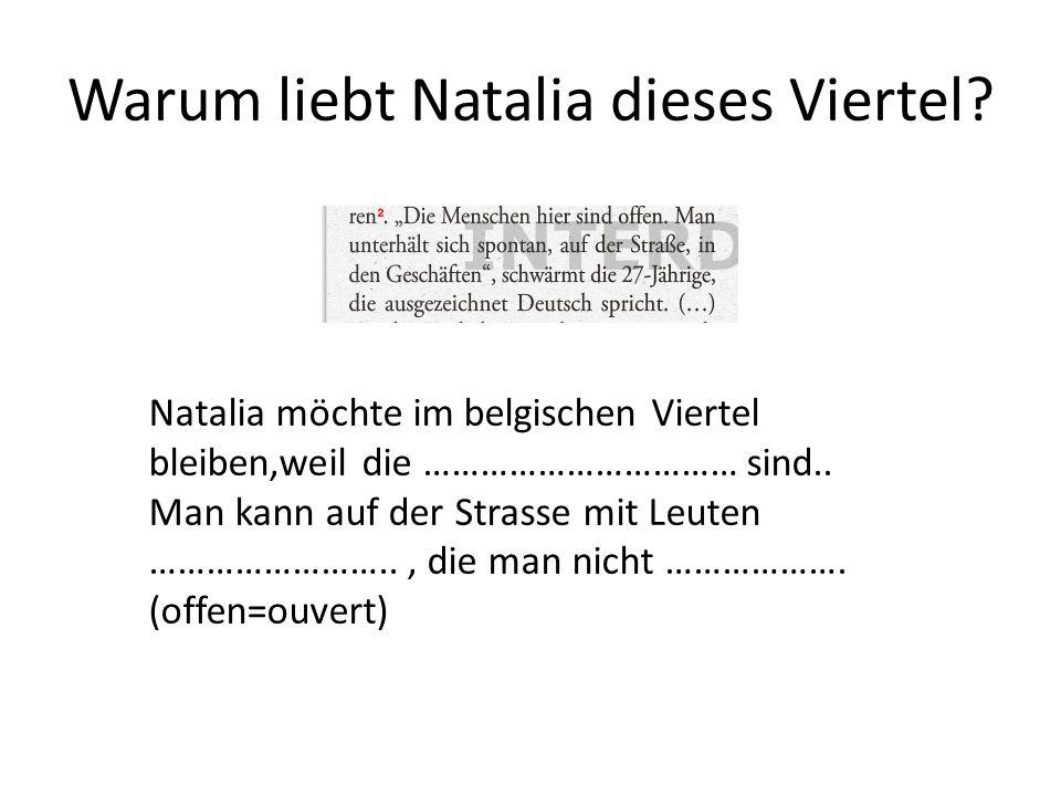 Warum liebt Natalia dieses Viertel? Natalia möchte im belgischen Viertel bleiben,weil die …………………………… sind.. Man kann auf der Strasse mit Leuten ……………