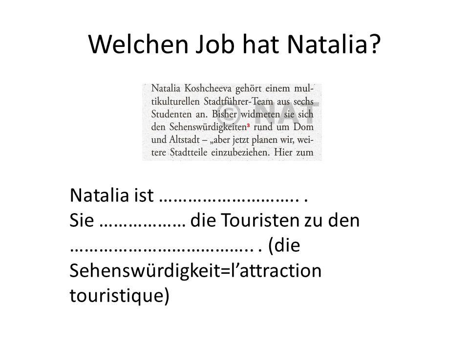 Welchen Job hat Natalia? Natalia ist ………………………... Sie ……………… die Touristen zu den ………………………………... (die Sehenswürdigkeit=lattraction touristique)
