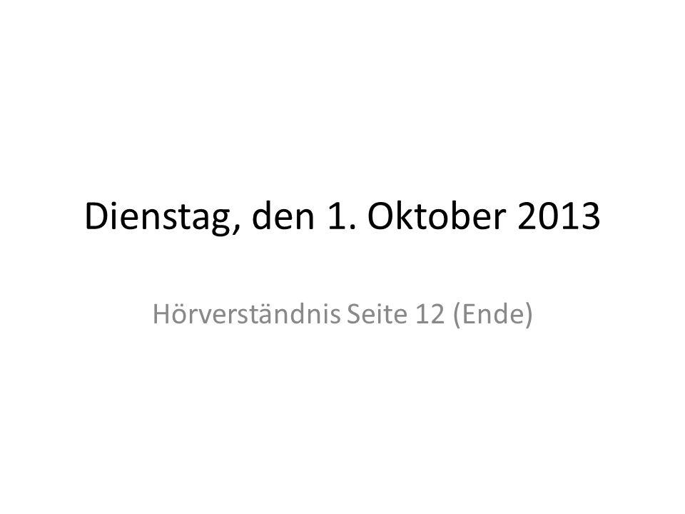 Dienstag, den 1. Oktober 2013 Hörverständnis Seite 12 (Ende)