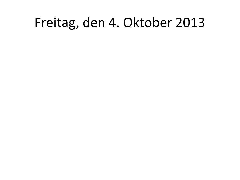 Freitag, den 4. Oktober 2013