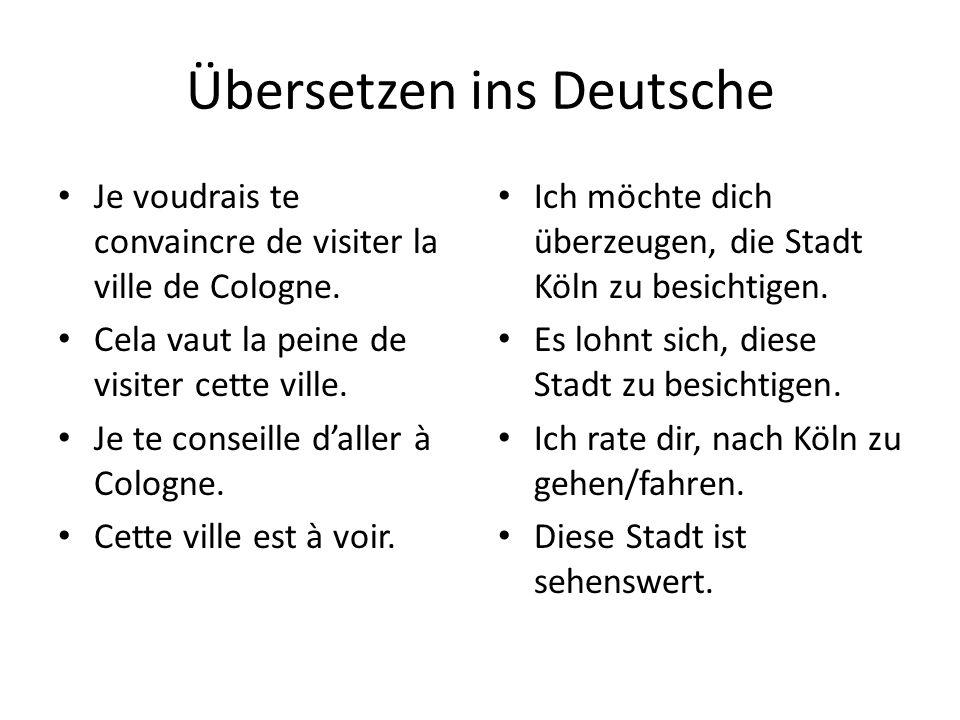 Übersetzen ins Deutsche Je voudrais te convaincre de visiter la ville de Cologne. Cela vaut la peine de visiter cette ville. Je te conseille daller à