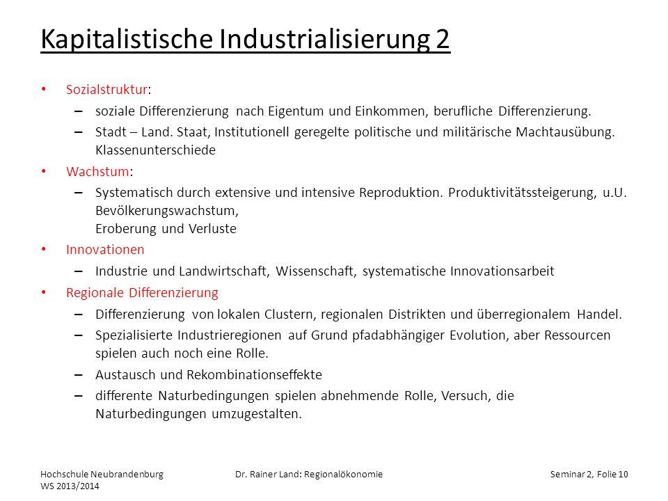 Kapitalistische Industrialisierung 2 Sozialstruktur: – soziale Differenzierung nach Eigentum und Einkommen, berufliche Differenzierung. – Stadt – Land