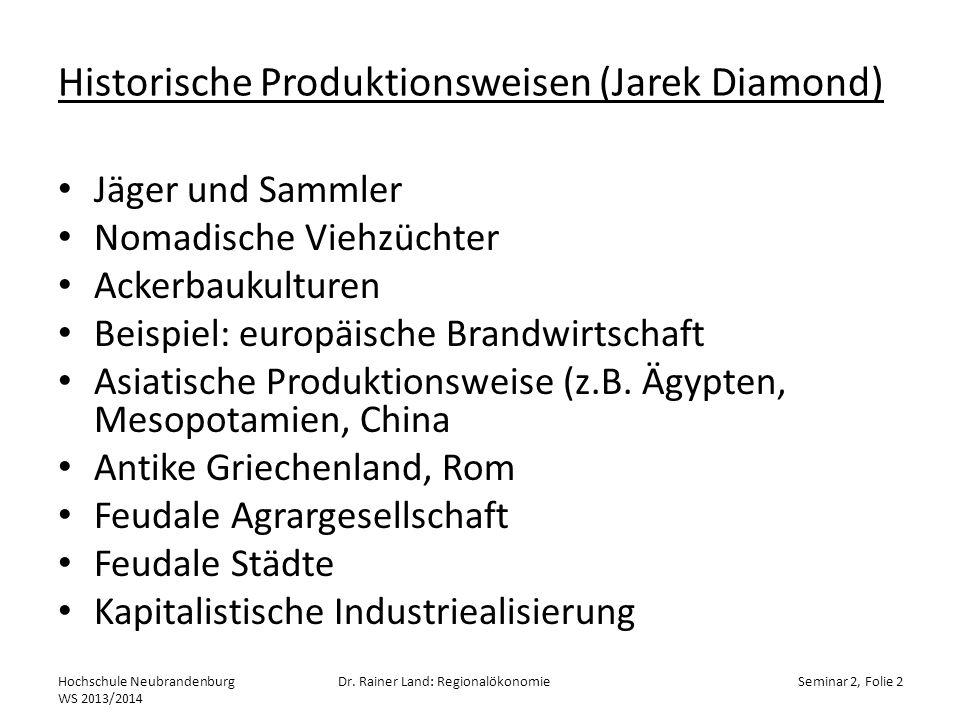 Historische Produktionsweisen (Jarek Diamond) Jäger und Sammler Nomadische Viehzüchter Ackerbaukulturen Beispiel: europäische Brandwirtschaft Asiatisc