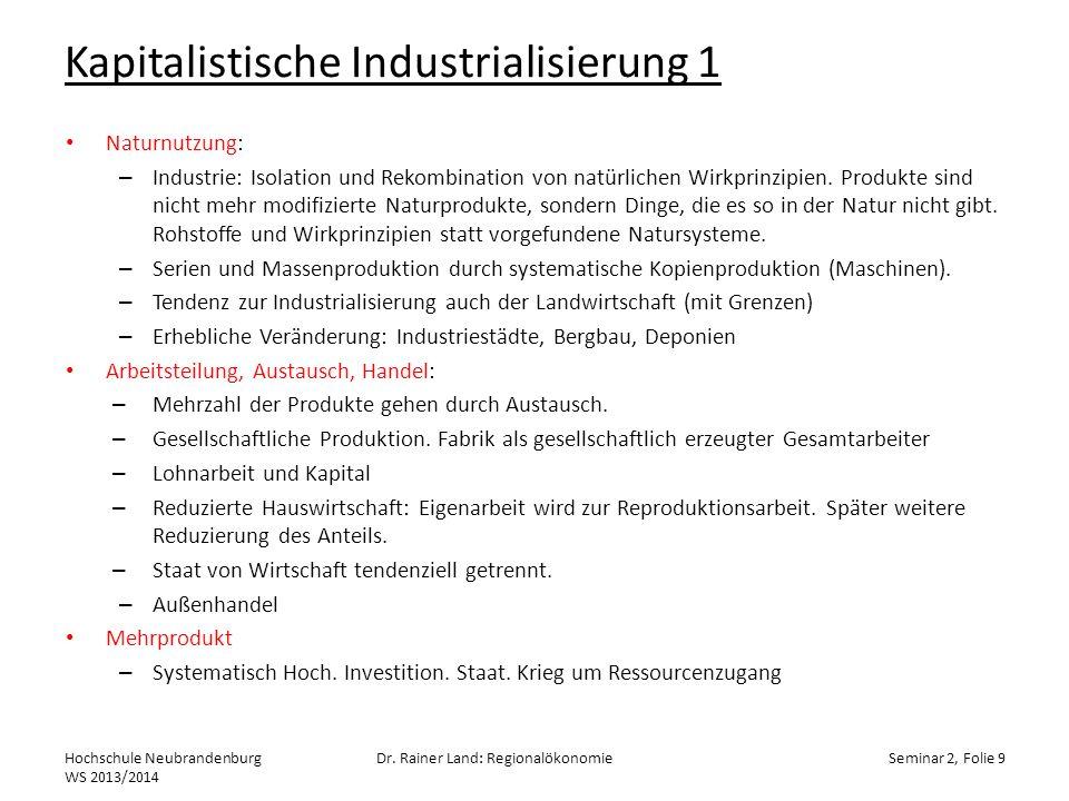 Kapitalistische Industrialisierung 1 Naturnutzung: – Industrie: Isolation und Rekombination von natürlichen Wirkprinzipien. Produkte sind nicht mehr m