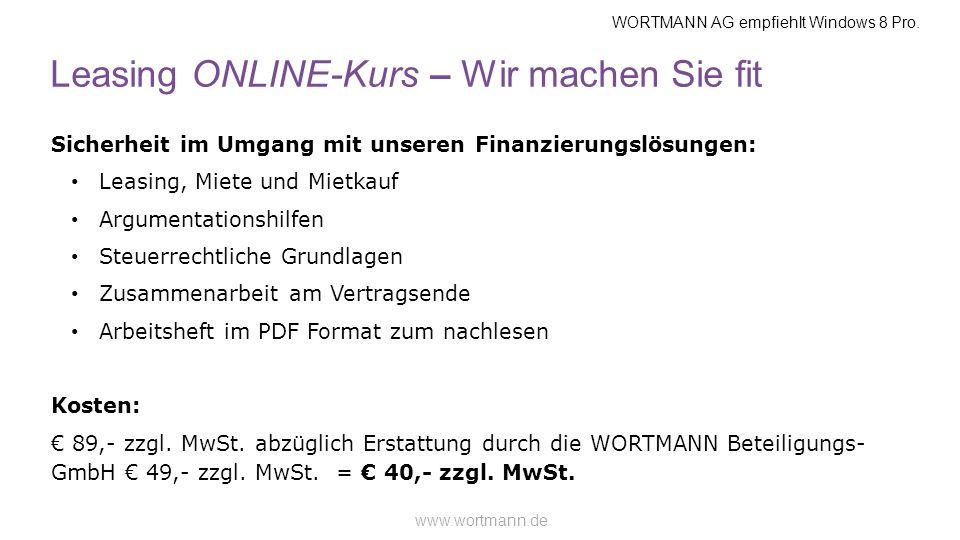 WORTMANN AG empfiehlt Windows 8 Pro. www.wortmann.de Leasing ONLINE-Kurs – Wir machen Sie fit Sicherheit im Umgang mit unseren Finanzierungslösungen: