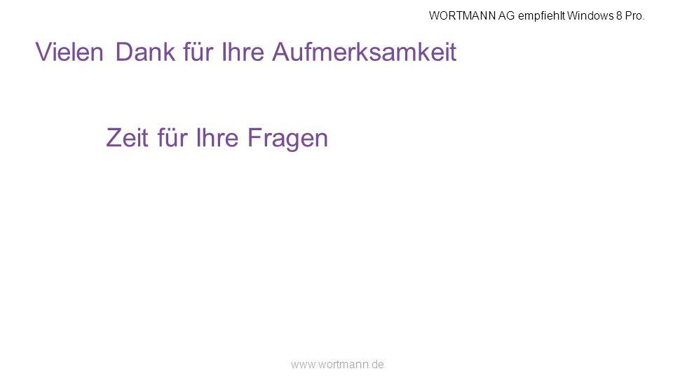 WORTMANN AG empfiehlt Windows 8 Pro. www.wortmann.de Vielen Dank für Ihre Aufmerksamkeit Zeit für Ihre Fragen