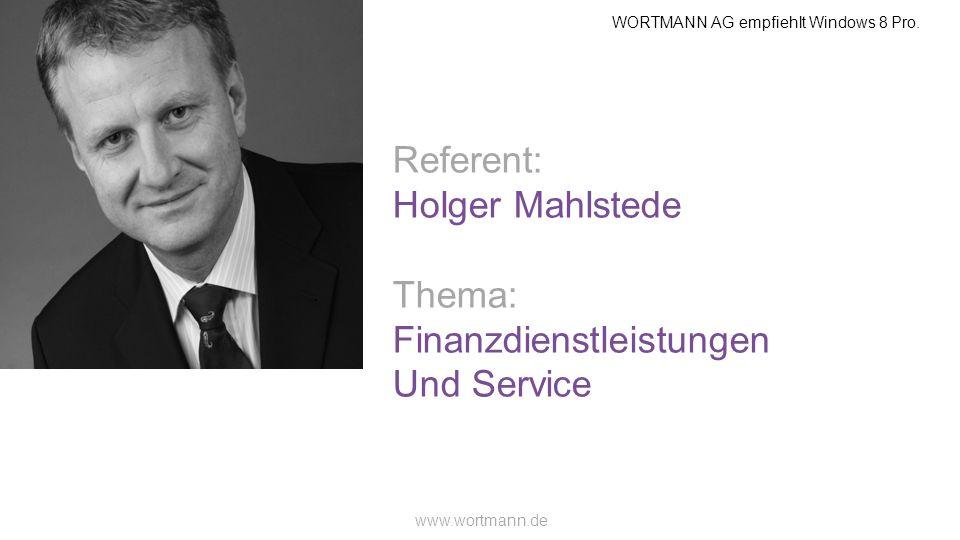 WORTMANN AG empfiehlt Windows 8 Pro. www.wortmann.de Referent: Holger Mahlstede Thema: Finanzdienstleistungen Und Service Personen oder Themenbild