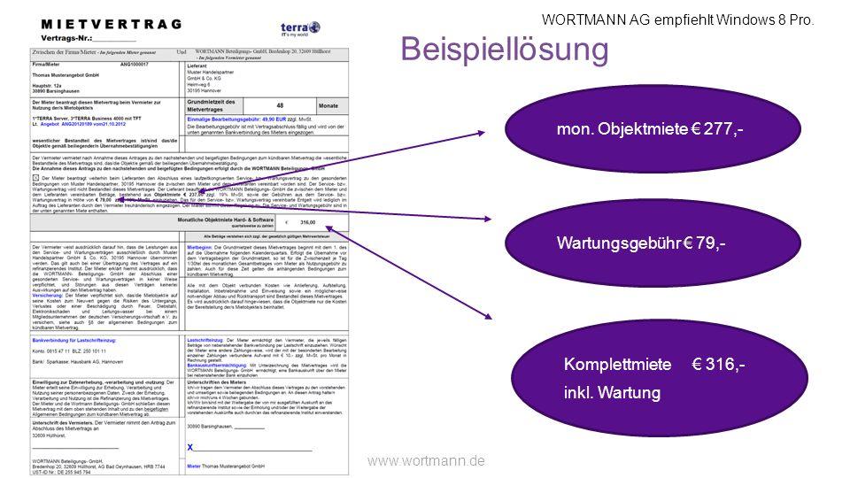 WORTMANN AG empfiehlt Windows 8 Pro. www.wortmann.de Beispiellösung mon. Objektmiete 277,- Wartungsgebühr 79,- Komplettmiete 316,- inkl. Wartung