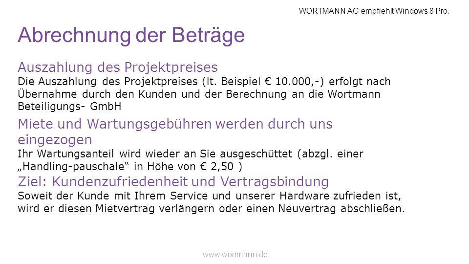WORTMANN AG empfiehlt Windows 8 Pro. www.wortmann.de Abrechnung der Beträge Auszahlung des Projektpreises Die Auszahlung des Projektpreises (lt. Beisp