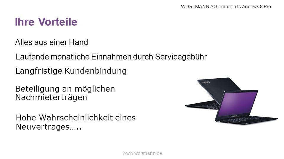 WORTMANN AG empfiehlt Windows 8 Pro. www.wortmann.de Ihre Vorteile Alles aus einer Hand Laufende monatliche Einnahmen durch Servicegebühr Langfristige