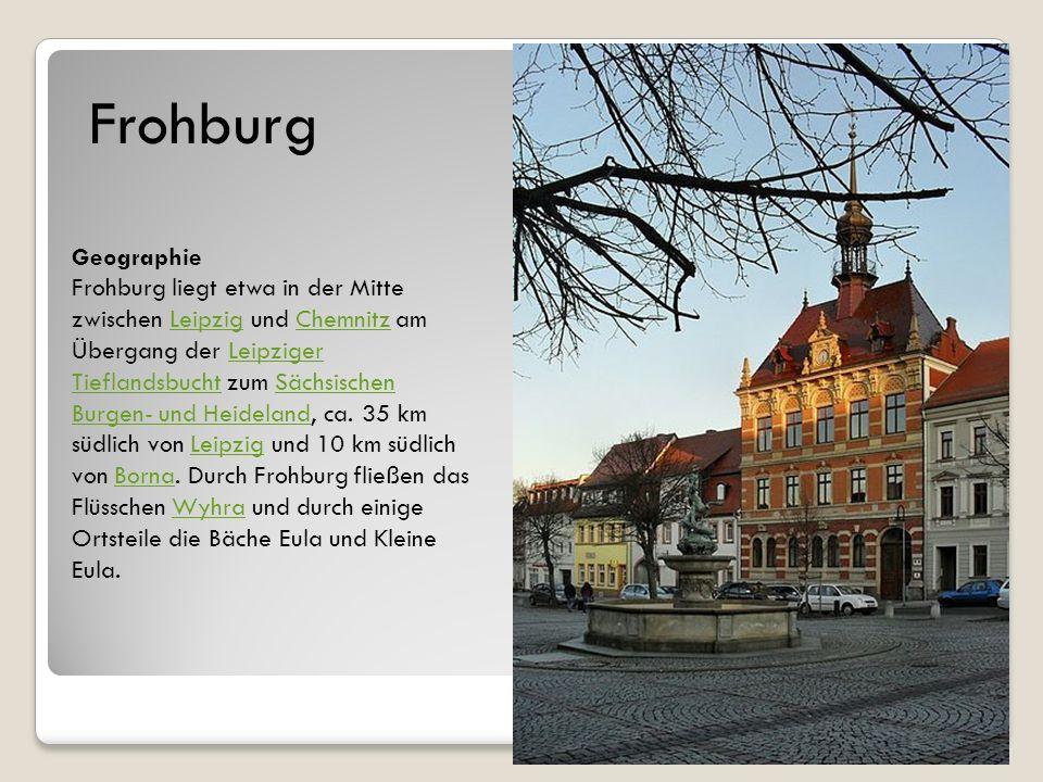 Geographie Frohburg liegt etwa in der Mitte zwischen Leipzig und Chemnitz am Übergang der Leipziger Tieflandsbucht zum Sächsischen Burgen- und Heidela