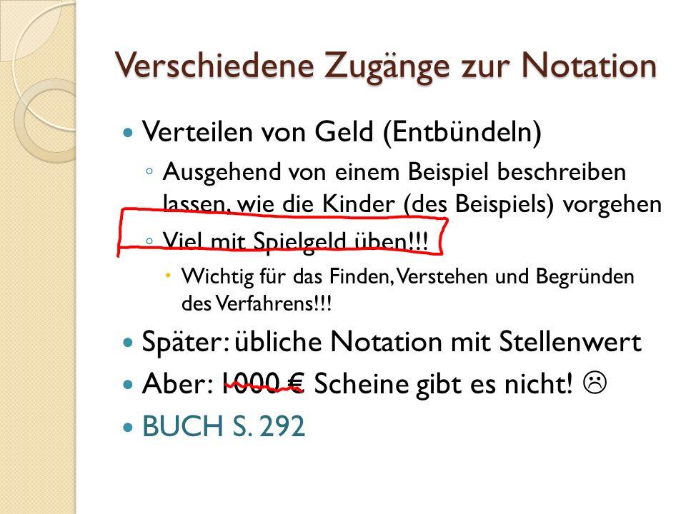 Verschiedene Zugänge zur Notation Verteilen von Geld (Entbündeln) Ausgehend von einem Beispiel beschreiben lassen, wie die Kinder (des Beispiels) vorg