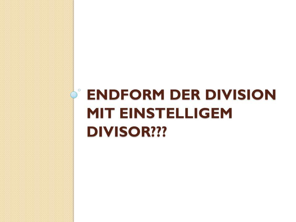 ENDFORM DER DIVISION MIT EINSTELLIGEM DIVISOR???