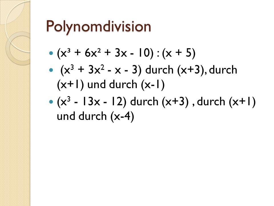Polynomdivision (x³ + 6x² + 3x - 10) : (x + 5) (x 3 + 3x 2 - x - 3) durch (x+3), durch (x+1) und durch (x-1) (x 3 - 13x - 12) durch (x+3), durch (x+1)