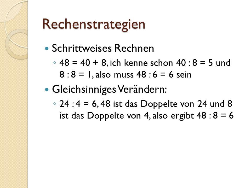 Rechenstrategien Schrittweises Rechnen 48 = 40 + 8, ich kenne schon 40 : 8 = 5 und 8 : 8 = 1, also muss 48 : 6 = 6 sein Gleichsinniges Verändern: 24 :
