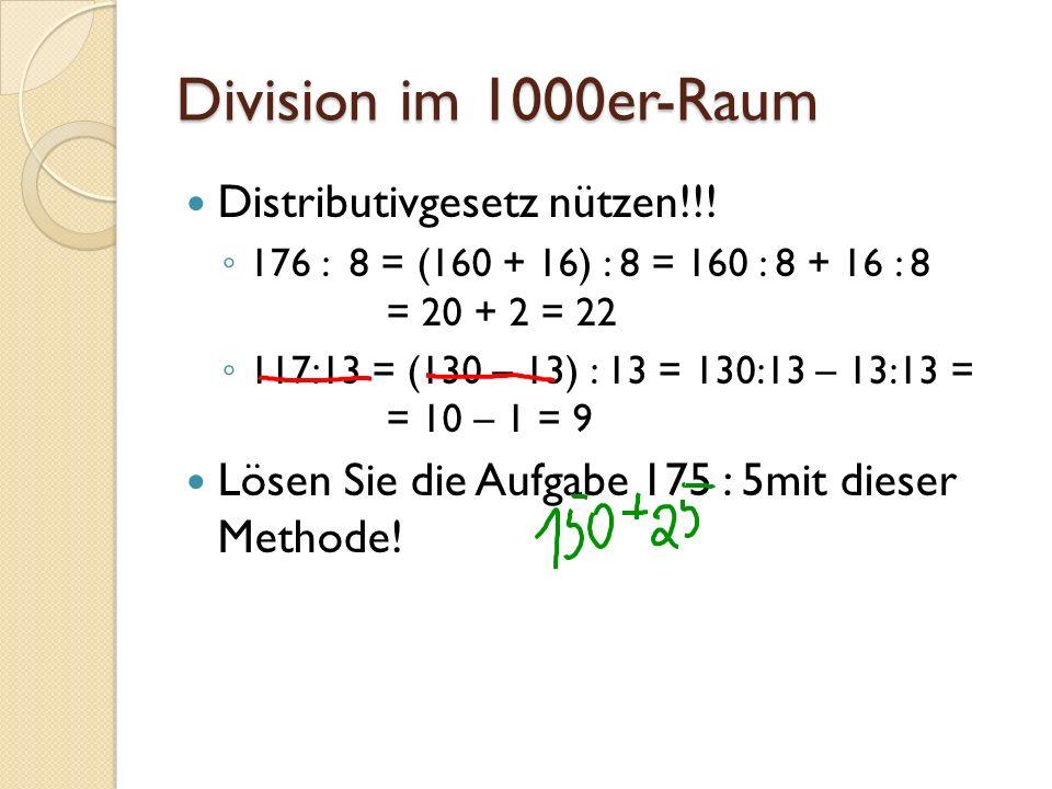 Division im 1000er-Raum Distributivgesetz nützen!!! 176 : 8 = (160 + 16) : 8 = 160 : 8 + 16 : 8 = 20 + 2 = 22 117:13 = (130 – 13) : 13 = 130:13 – 13:1