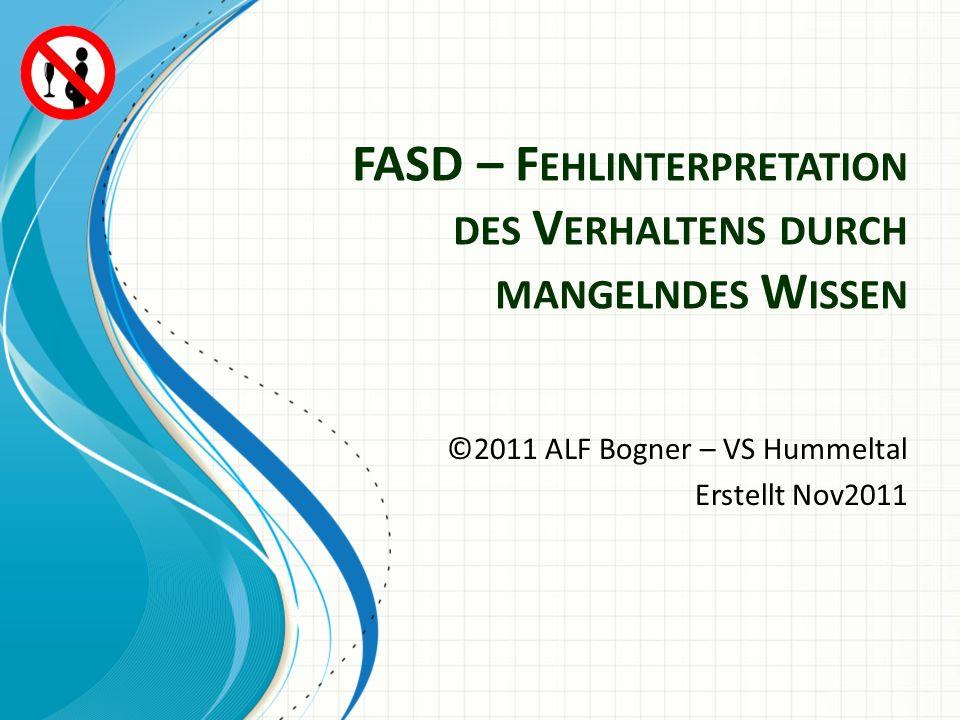 FASD – F EHLINTERPRETATION DES V ERHALTENS DURCH MANGELNDES W ISSEN ©2011 ALF Bogner – VS Hummeltal Erstellt Nov2011