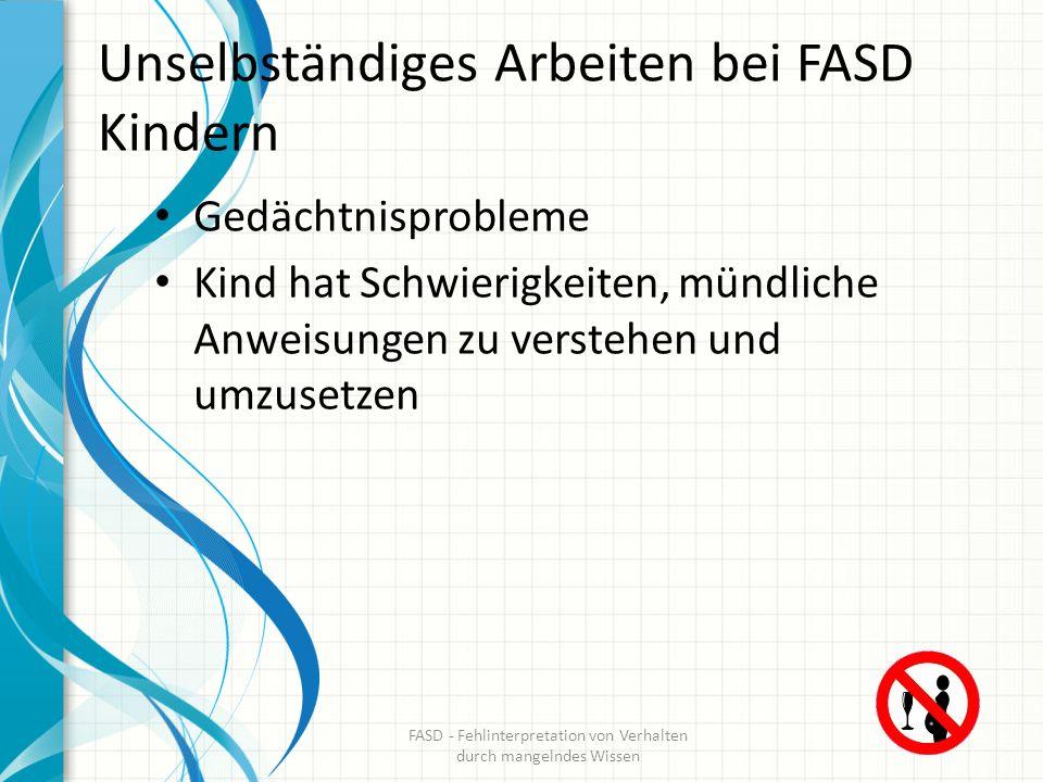 Unselbständiges Arbeiten bei FASD Kindern Gedächtnisprobleme Kind hat Schwierigkeiten, mündliche Anweisungen zu verstehen und umzusetzen FASD - Fehlin