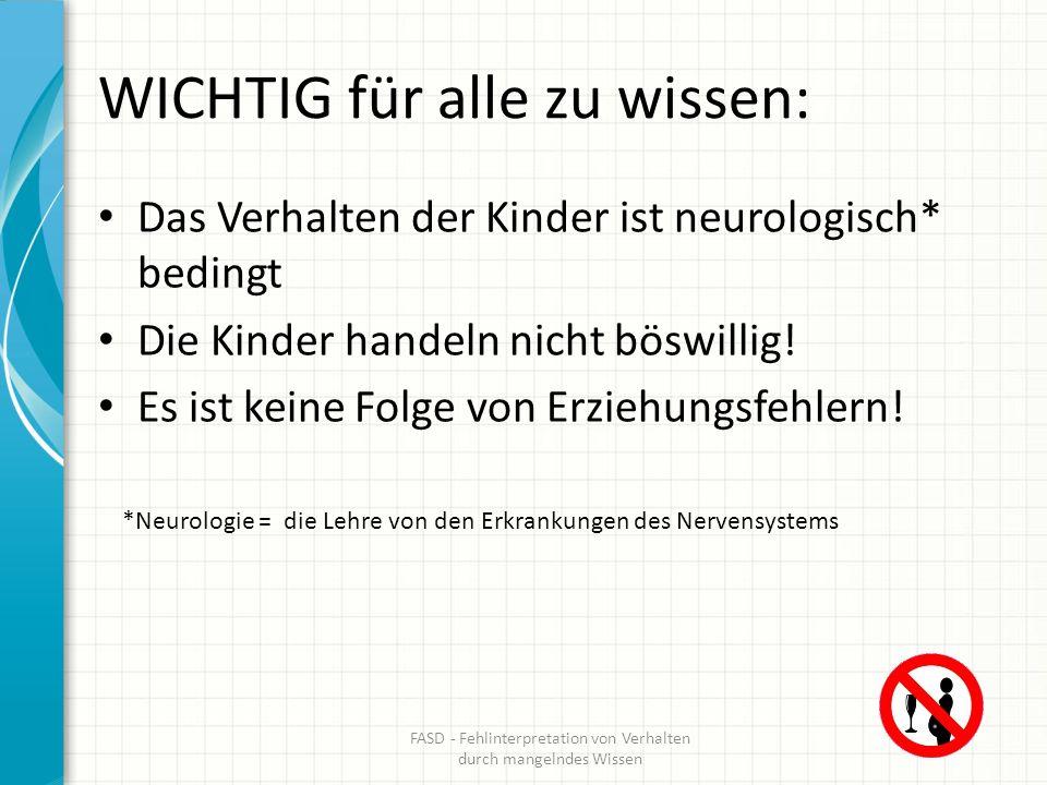 WICHTIG für alle zu wissen: Das Verhalten der Kinder ist neurologisch* bedingt Die Kinder handeln nicht böswillig! Es ist keine Folge von Erziehungsfe
