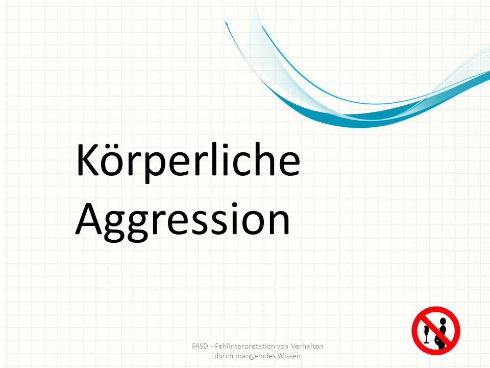 Körperliche Aggression FASD - Fehlinterpretation von Verhalten durch mangelndes Wissen