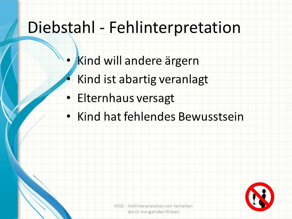Diebstahl – Interpretation bei FASD Kindern Konzept von Mein und Dein nicht verstanden Übergeneralisiertes Denken: Der Finder darf behalten.