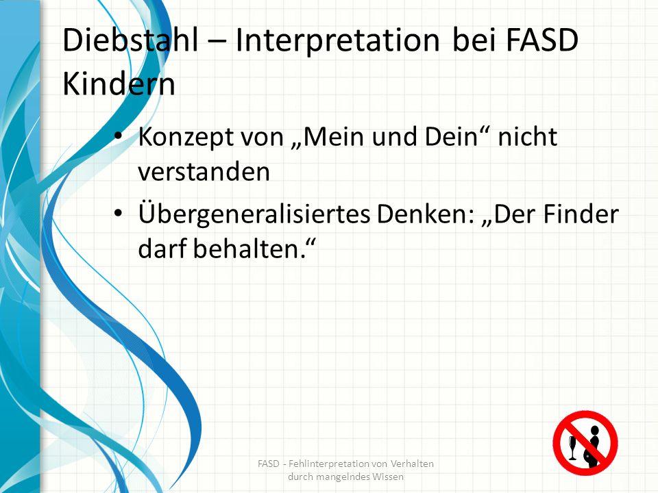 Diebstahl – Interpretation bei FASD Kindern Konzept von Mein und Dein nicht verstanden Übergeneralisiertes Denken: Der Finder darf behalten. FASD - Fe