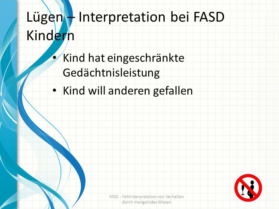 Lügen – Interpretation bei FASD Kindern Kind hat eingeschränkte Gedächtnisleistung Kind will anderen gefallen FASD - Fehlinterpretation von Verhalten