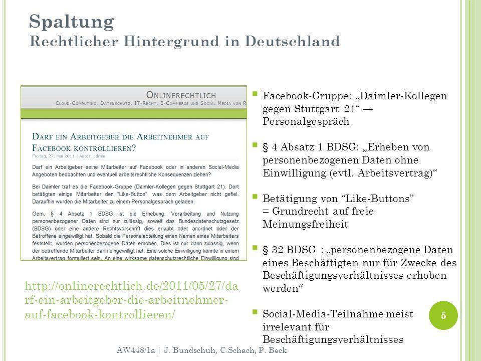 Spaltung Rechtlicher Hintergrund in Deutschland http://onlinerechtlich.de/2011/05/27/da rf-ein-arbeitgeber-die-arbeitnehmer- auf-facebook-kontrollieren/ AW448/1a | J.