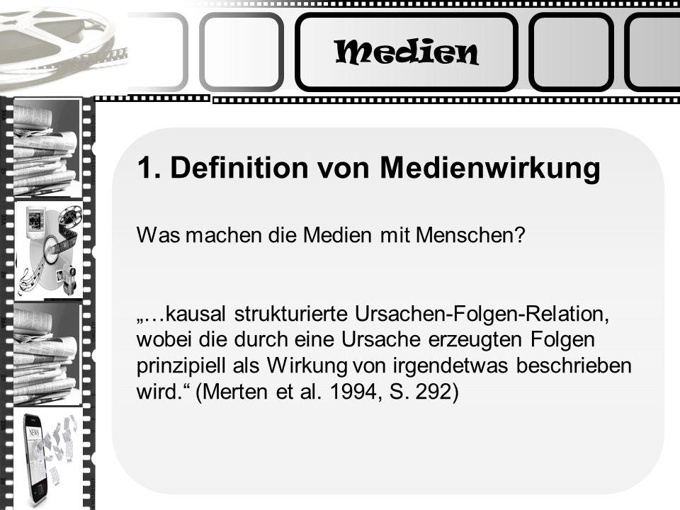 Medien 1. Definition von Medienwirkung Was machen die Medien mit Menschen? …kausal strukturierte Ursachen-Folgen-Relation, wobei die durch eine Ursach