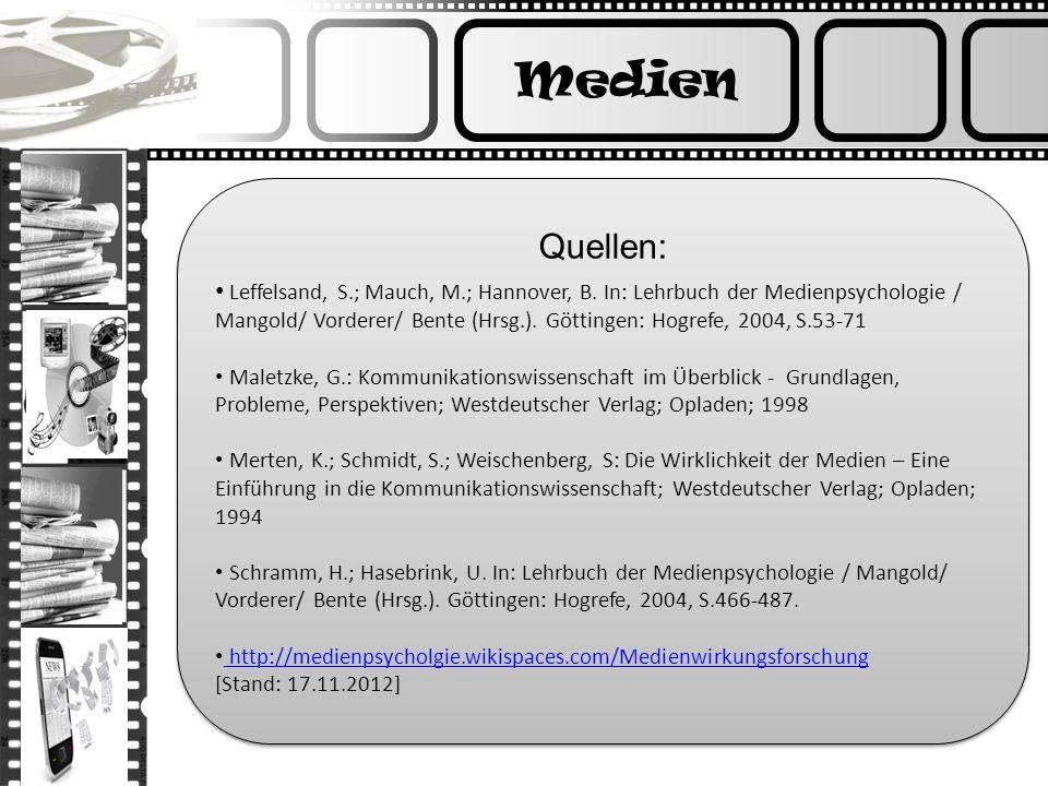 Medien Quellen: Leffelsand, S.; Mauch, M.; Hannover, B. In: Lehrbuch der Medienpsychologie / Mangold/ Vorderer/ Bente (Hrsg.). Göttingen: Hogrefe, 200