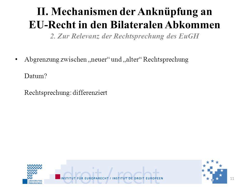 II. Mechanismen der Anknüpfung an EU-Recht in den Bilateralen Abkommen 2. Zur Relevanz der Rechtsprechung des EuGH Abgrenzung zwischen neuer und alter