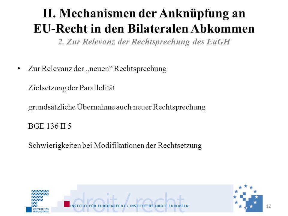 II. Mechanismen der Anknüpfung an EU-Recht in den Bilateralen Abkommen 2. Zur Relevanz der Rechtsprechung des EuGH Zur Relevanz der neuen Rechtsprechu
